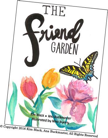 The Friend Garden by Kim Black and Ana Buckmaster