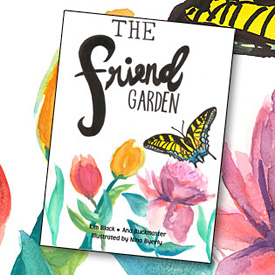 The Friend Garden by Kim Black and Ana Buckmaster